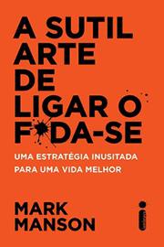 Capa do livro A Arte de Ligar o F*da-se