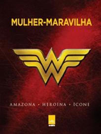 Capa do livro Mulher-Maravilha - Amazona, Heroína, Ícone